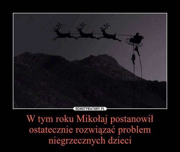 W tym roku Mikołaj postanowił ostatecznie rozwiązać problem niegrzecznych dzieci –