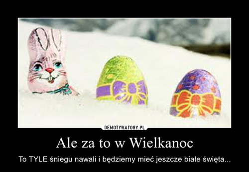 Ale za to w Wielkanoc