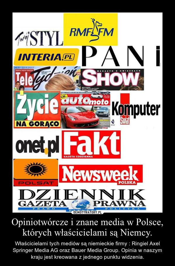 Opiniotwórcze i znane media w Polsce, których właścicielami są Niemcy. – Właścicielami tych mediów są niemieckie firmy : Ringiel Axel Springer Media AG oraz Bauer Media Group. Opinia w naszym kraju jest kreowana z jednego punktu widzenia.