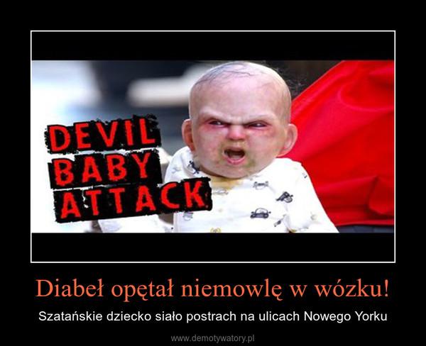 Diabeł opętał niemowlę w wózku! – Szatańskie dziecko siało postrach na ulicach Nowego Yorku