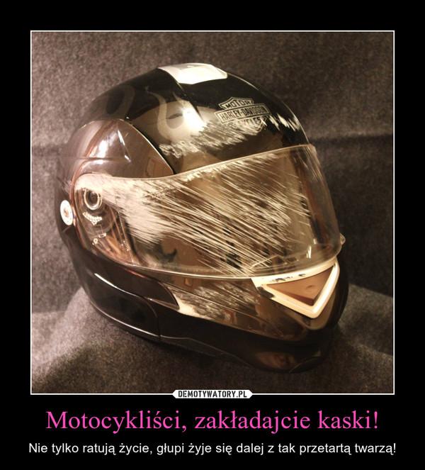 Motocykliści, zakładajcie kaski! – Nie tylko ratują życie, głupi żyje się dalej z tak przetartą twarzą!
