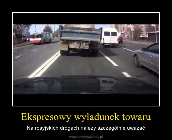 Ekspresowy wyładunek towaru – Na rosyjskich drogach należy szczególnie uważać