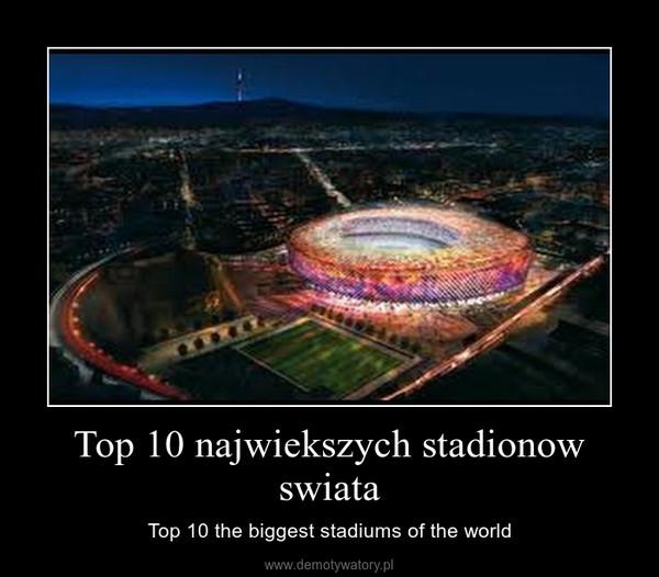 Top 10 najwiekszych stadionow swiata – Top 10 the biggest stadiums of the world