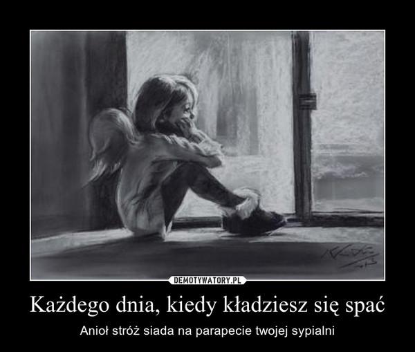 Każdego dnia, kiedy kładziesz się spać – Anioł stróż siada na parapecie twojej sypialni