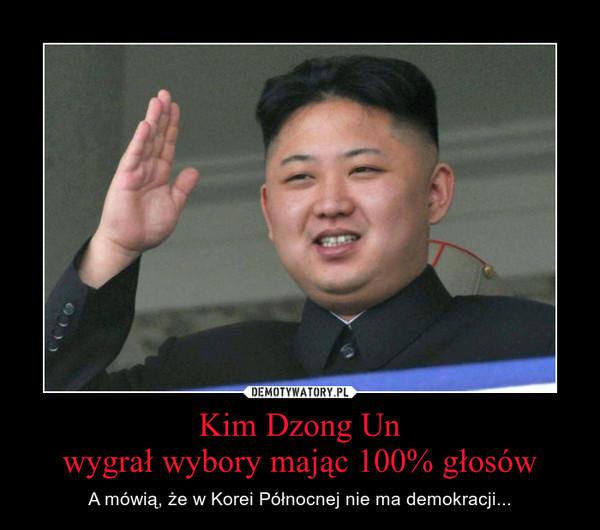 Kim Dzong Unwygrał wybory mając 100% głosów – A mówią, że w Korei Północnej nie ma demokracji...
