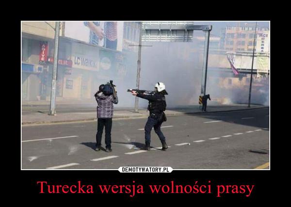 Turecka wersja wolności prasy –