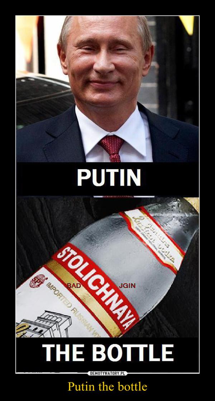 Putin the bottle –