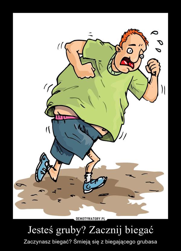 Jesteś gruby? Zacznij biegać – Zaczynasz biegać? Śmieją się z biegającego grubasa