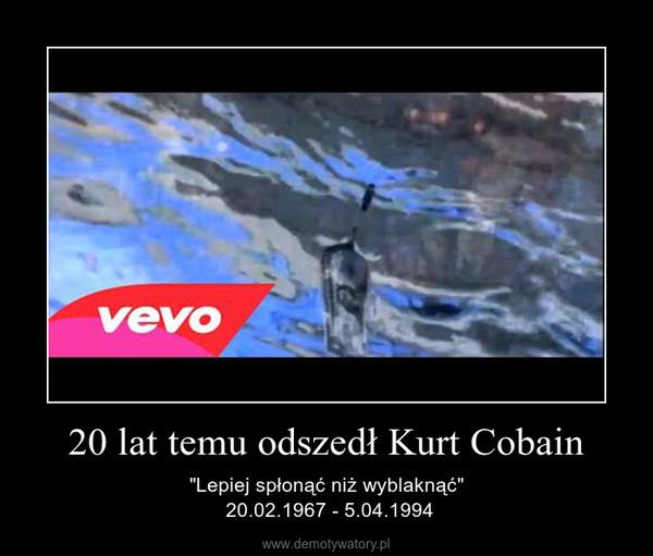 """20 lat temu odszedł Kurt Cobain – """"Lepiej spłonąć niż wyblaknąć"""" 20.02.1967 - 5.04.1994"""