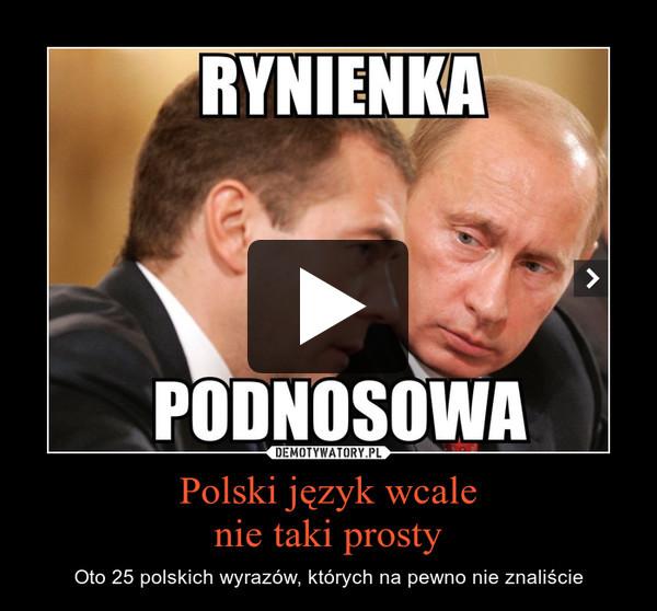 Polski język wcalenie taki prosty – Oto 25 polskich wyrazów, których na pewno nie znaliście