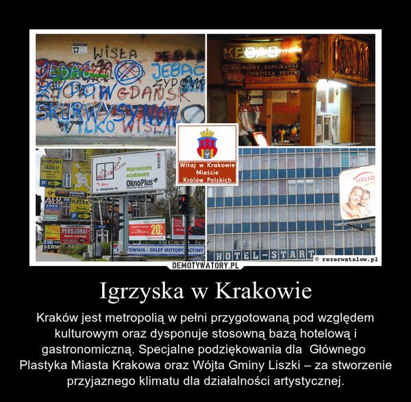 Igrzyska w Krakowie – Kraków jest metropolią w pełni przygotowaną pod względem kulturowym oraz dysponuje stosowną bazą hotelową i gastronomiczną. Specjalne podziękowania dla  Głównego  Plastyka Miasta Krakowa oraz Wójta Gminy Liszki – za stworzenie przyjaznego klimatu dla działalności artystycznej.