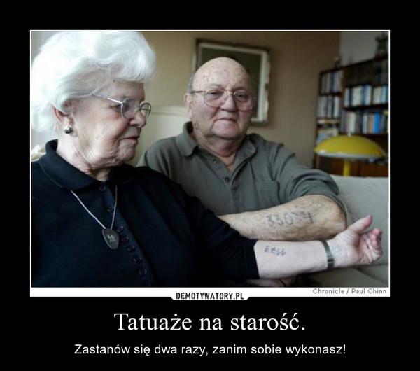 Tatuaże Na Starość Demotywatorypl