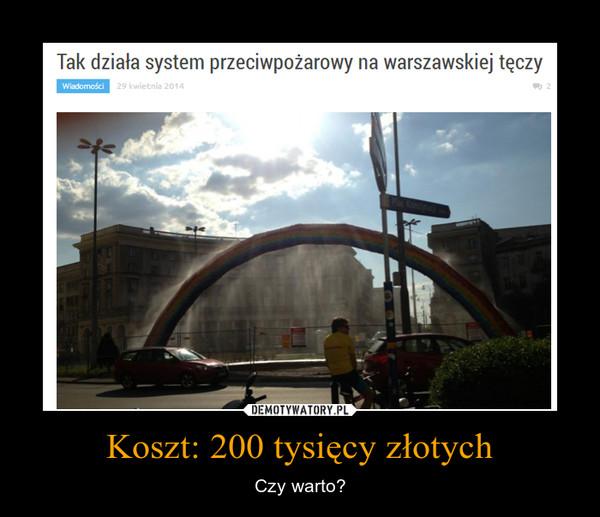 Koszt: 200 tysięcy złotych – Czy warto?