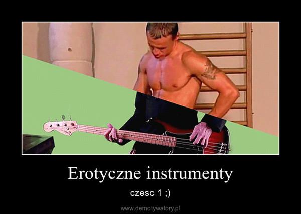 Erotyczne instrumenty – czesc 1 ;)