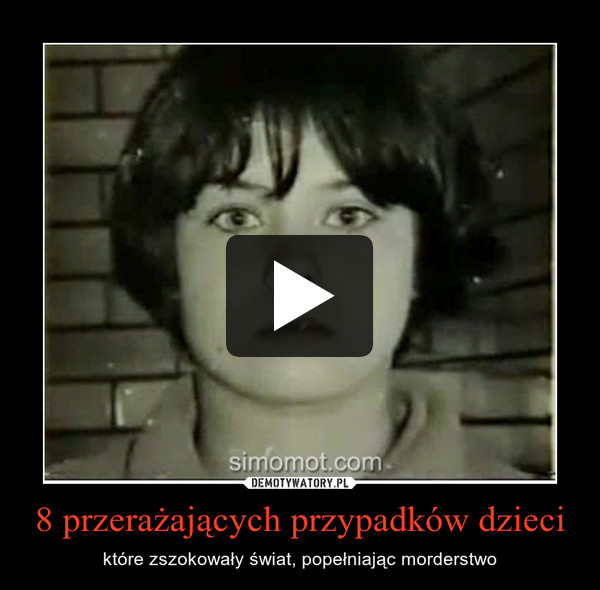 8 przerażających przypadków dzieci – które zszokowały świat, popełniając morderstwo