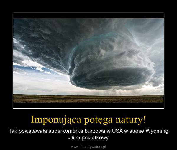 Imponująca potęga natury! – Tak powstawała superkomórka burzowa w USA w stanie Wyoming - film poklatkowy