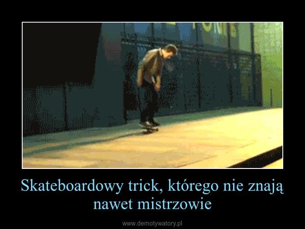 Skateboardowy trick, którego nie znają nawet mistrzowie –