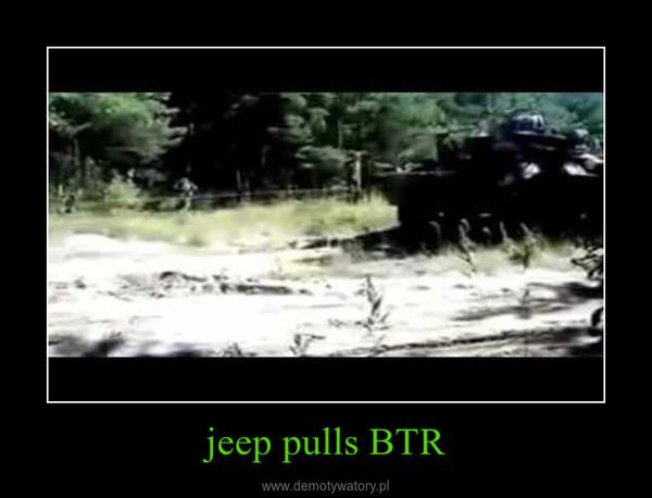jeep pulls BTR –
