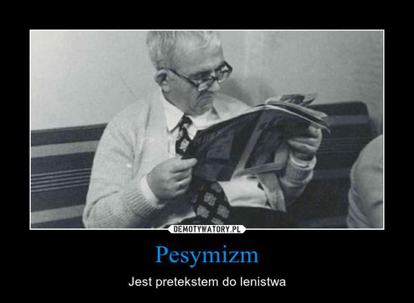 Pesymizm – Jest pretekstem do lenistwa