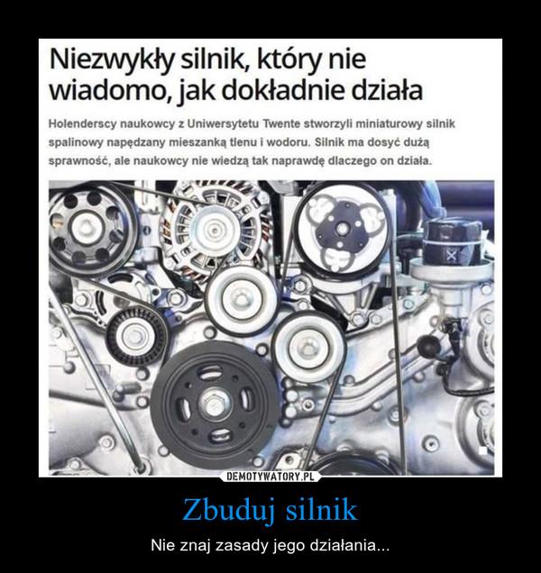 Zbuduj silnik – Nie znaj zasady jego działania...