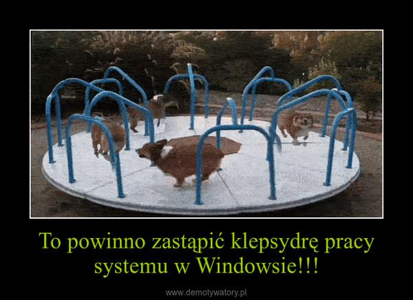 To powinno zastąpić klepsydrę pracy systemu w Windowsie!!! –