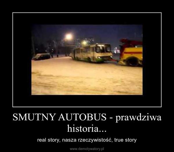 SMUTNY AUTOBUS - prawdziwa historia... – real story, nasza rzeczywistość, true story