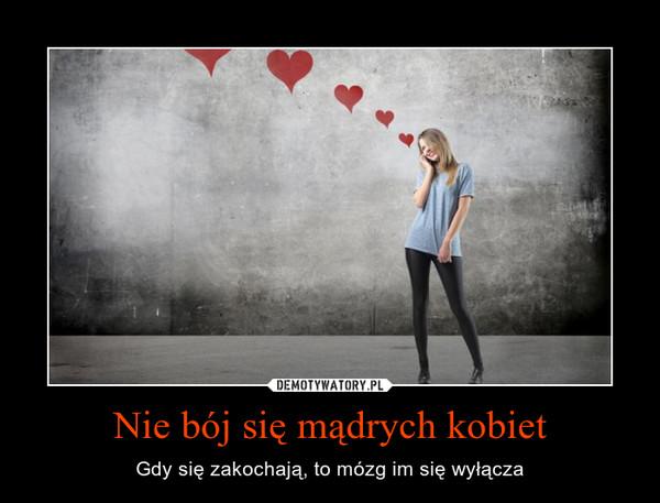 Nie bój się mądrych kobiet – Gdy się zakochają, to mózg im się wyłącza