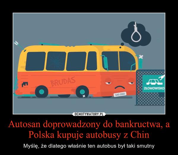 Autosan doprowadzony do bankructwa, a Polska kupuje autobusy z Chin – Myślę, że dlatego właśnie ten autobus był taki smutny