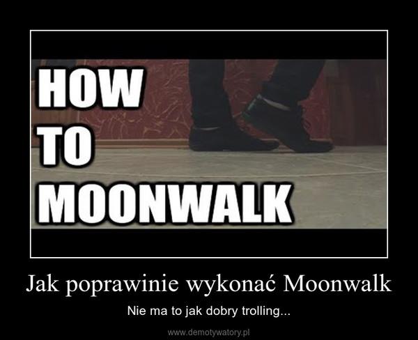 Jak poprawinie wykonać Moonwalk – Nie ma to jak dobry trolling...