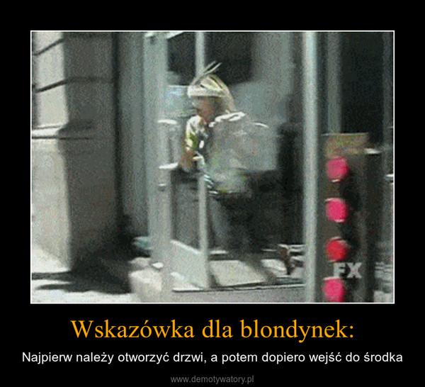 Wskazówka dla blondynek: – Najpierw należy otworzyć drzwi, a potem dopiero wejść do środka