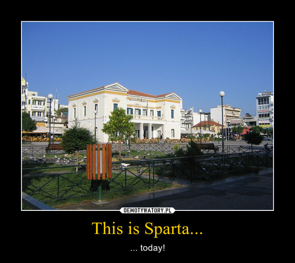 This is Sparta... – ... today!
