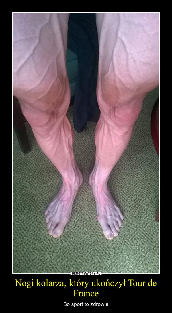Nogi kolarza, który ukończył Tour de France – Bo sport to zdrowie
