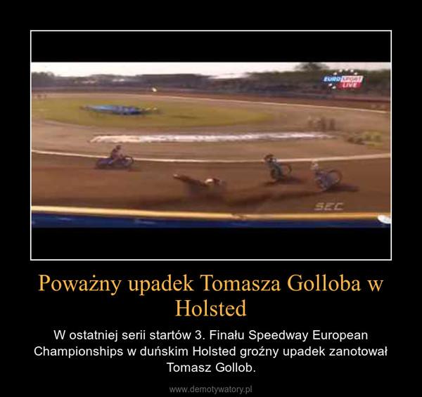 Poważny upadek Tomasza Golloba w Holsted – W ostatniej serii startów 3. Finału Speedway European Championships w duńskim Holsted groźny upadek zanotował Tomasz Gollob.