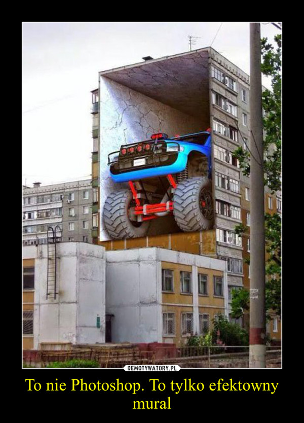 To nie Photoshop. To tylko efektowny mural –