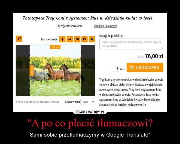 """""""A po co płacić tłumaczowi? – Sami sobie przetłumaczymy w Google Translate"""""""