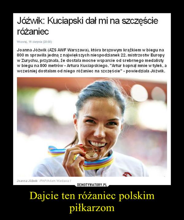 Dajcie ten różaniec polskim piłkarzom –