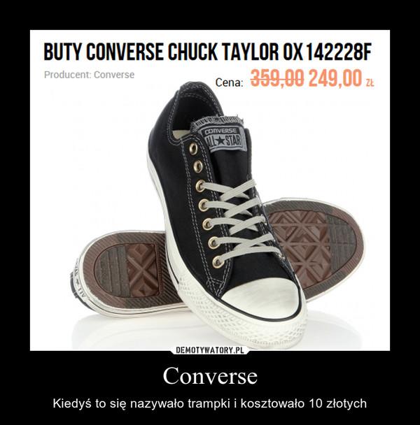 a666cc29cdc33 Converse – Kiedyś to się nazywało trampki i kosztowało 10 złotych