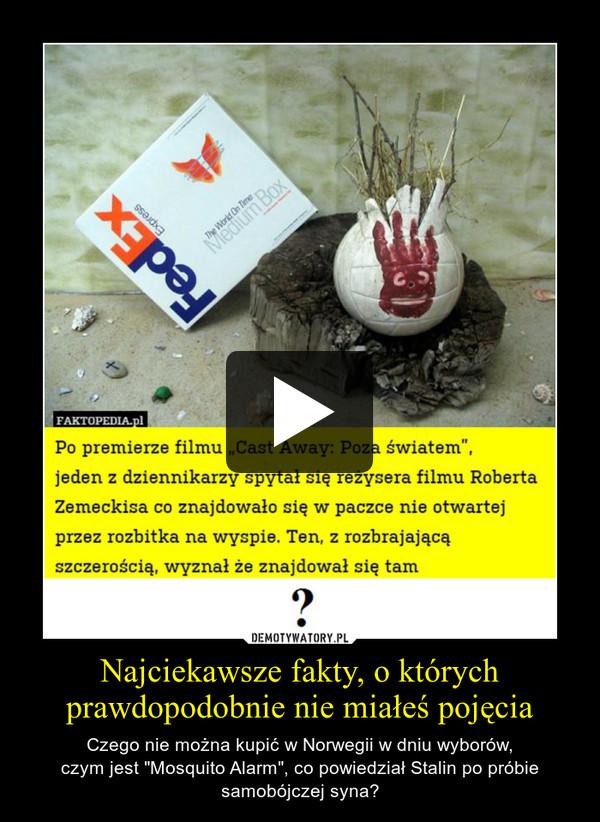 """Najciekawsze fakty, o którychprawdopodobnie nie miałeś pojęcia – Czego nie można kupić w Norwegii w dniu wyborów,czym jest """"Mosquito Alarm"""", co powiedział Stalin po próbie samobójczej syna?"""