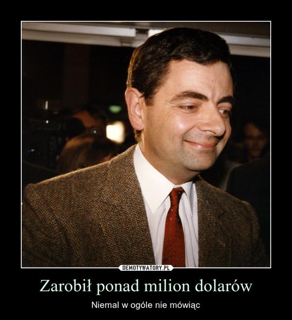 Zarobił ponad milion dolarów – Niemal w ogóle nie mówiąc