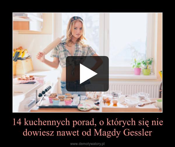 14 kuchennych porad, o których się nie dowiesz nawet od Magdy Gessler –