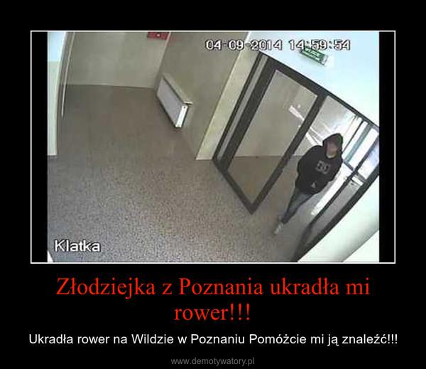Złodziejka z Poznania ukradła mi rower!!! – Ukradła rower na Wildzie w Poznaniu Pomóżcie mi ją znaleźć!!!
