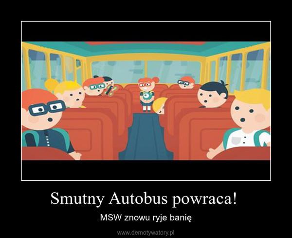 Smutny Autobus powraca!  – MSW znowu ryje banię