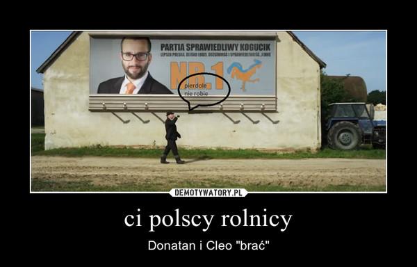 """ci polscy rolnicy – Donatan i Cleo """"brać"""""""