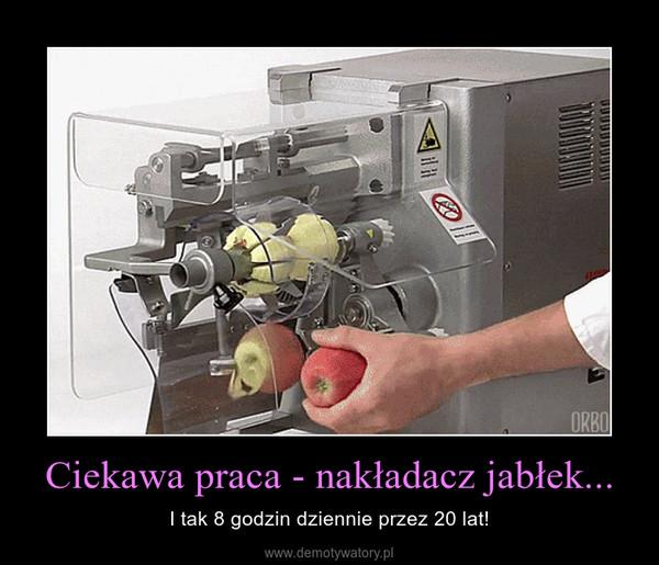 Ciekawa praca - nakładacz jabłek... – I tak 8 godzin dziennie przez 20 lat!