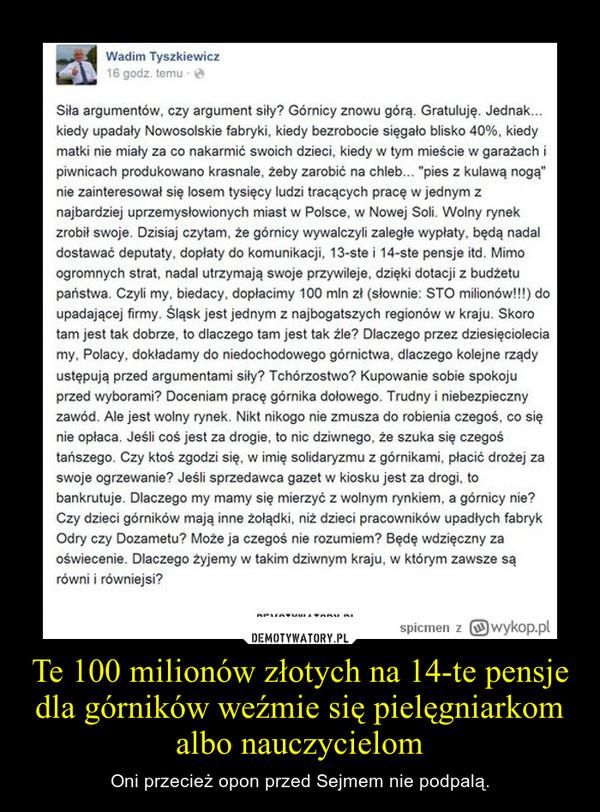 Te 100 milionów złotych na 14-te pensje dla górników weźmie się pielęgniarkom albo nauczycielom – Oni przecież opon przed Sejmem nie podpalą.