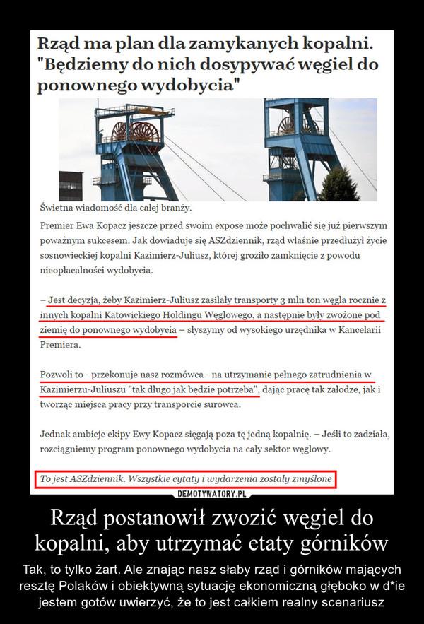 Rząd postanowił zwozić węgiel do kopalni, aby utrzymać etaty górników – Tak, to tylko żart. Ale znając nasz słaby rząd i górników mających resztę Polaków i obiektywną sytuację ekonomiczną głęboko w d*ie jestem gotów uwierzyć, że to jest całkiem realny scenariusz