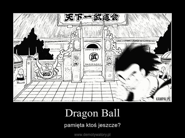 Dragon Ball – pamięta ktoś jeszcze?