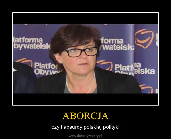 ABORCJA – czyli absurdy polskiej polityki