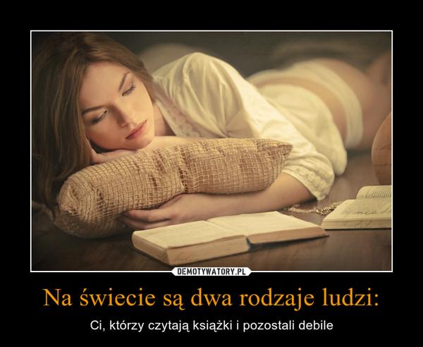 Na świecie są dwa rodzaje ludzi: – Ci, którzy czytają książki i pozostali debile