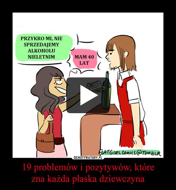 19 problemów i pozytywów, którezna każda płaska dziewczyna –